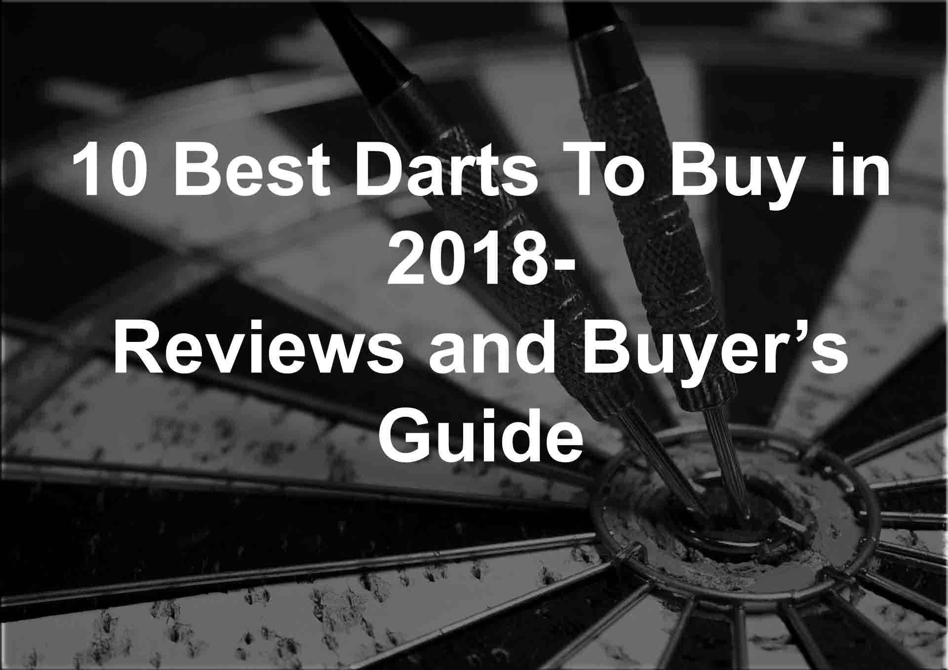 10 Best Darts To Buy In 2018 – Reviews And Buyer Guide
